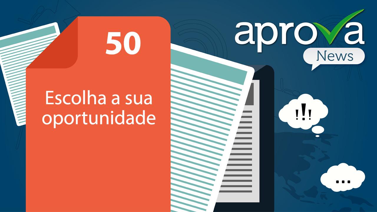 Aprova News 50 - Escolha Sua Oportunidade
