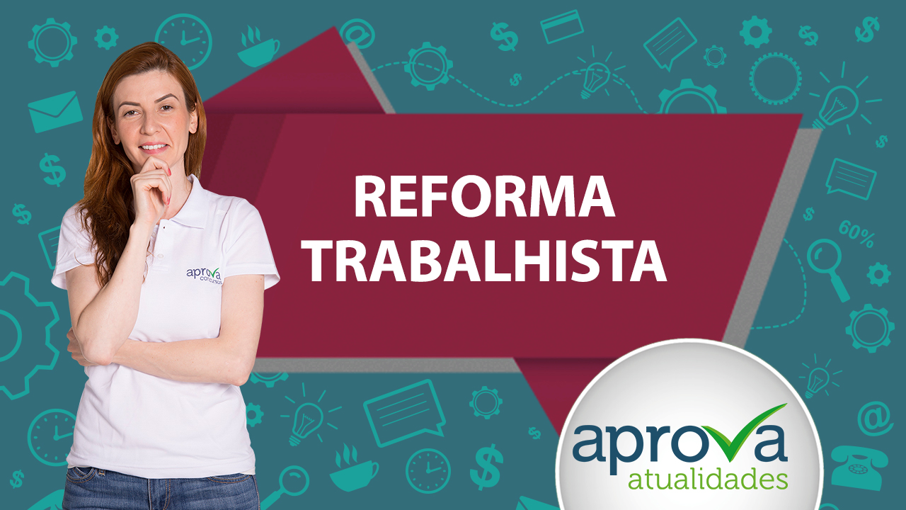 Aprova Atualidades 33 - Reforma Trabalhista