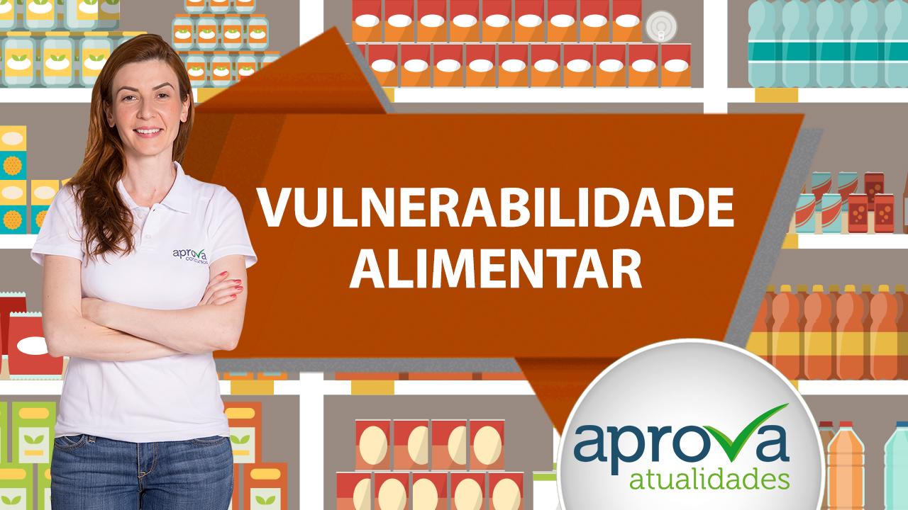 Aprova Atualidades 36 - Vulnerabilidade Alimentar