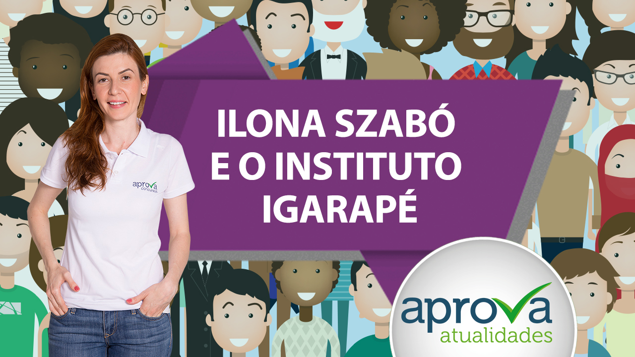 Aprova Atualidades 37 - Ilona Szabó e o Instituto Igarapé