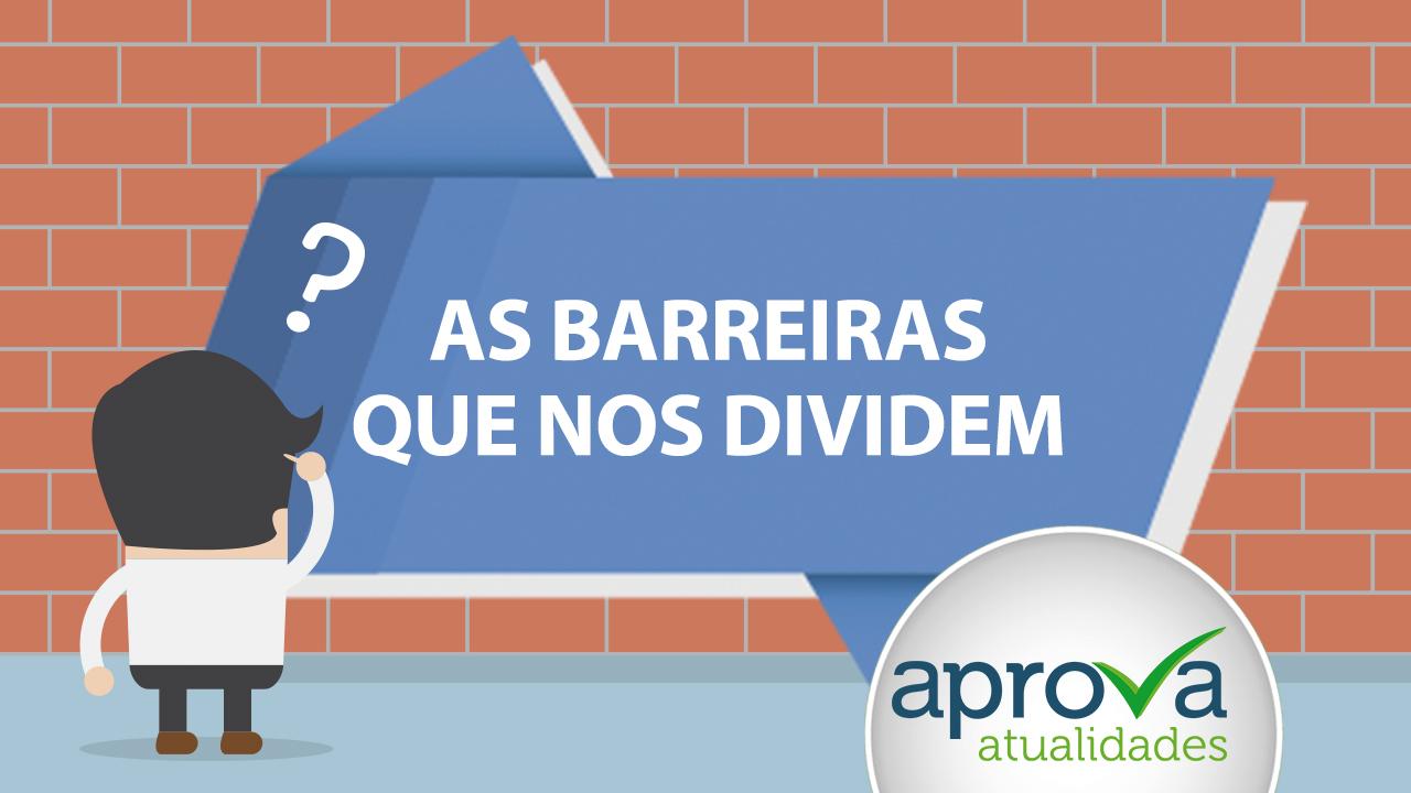 Aprova Atualidades 41 - As barreiras que nos dividem