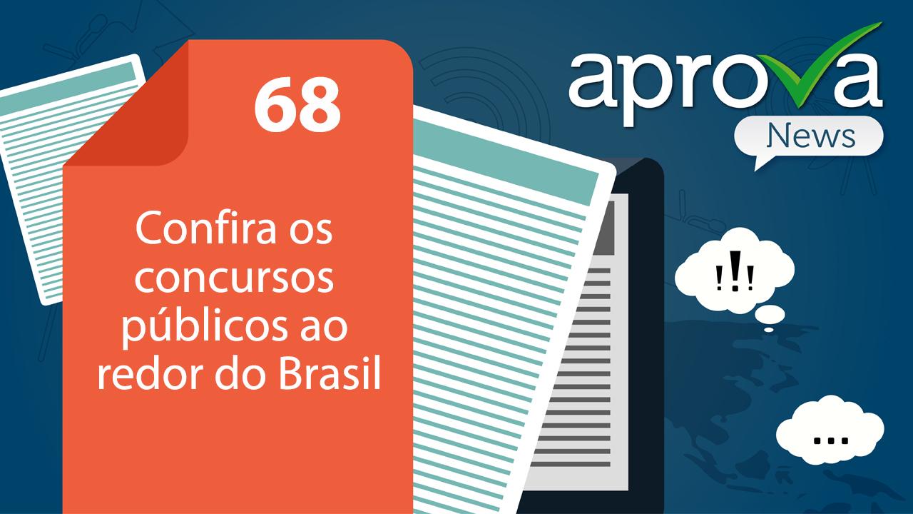 Aprova News 68 - Confira os concursos públicos ao redor do Brasil