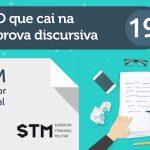 O que cai na prova discursiva 19 – STM