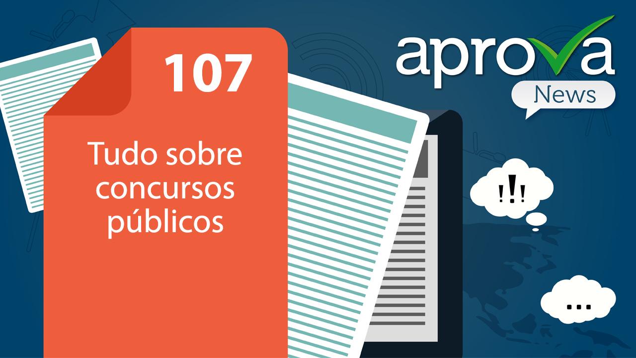 Aprova News 107 - TCE MG, PM SP, CBM MG, PRF, INSS