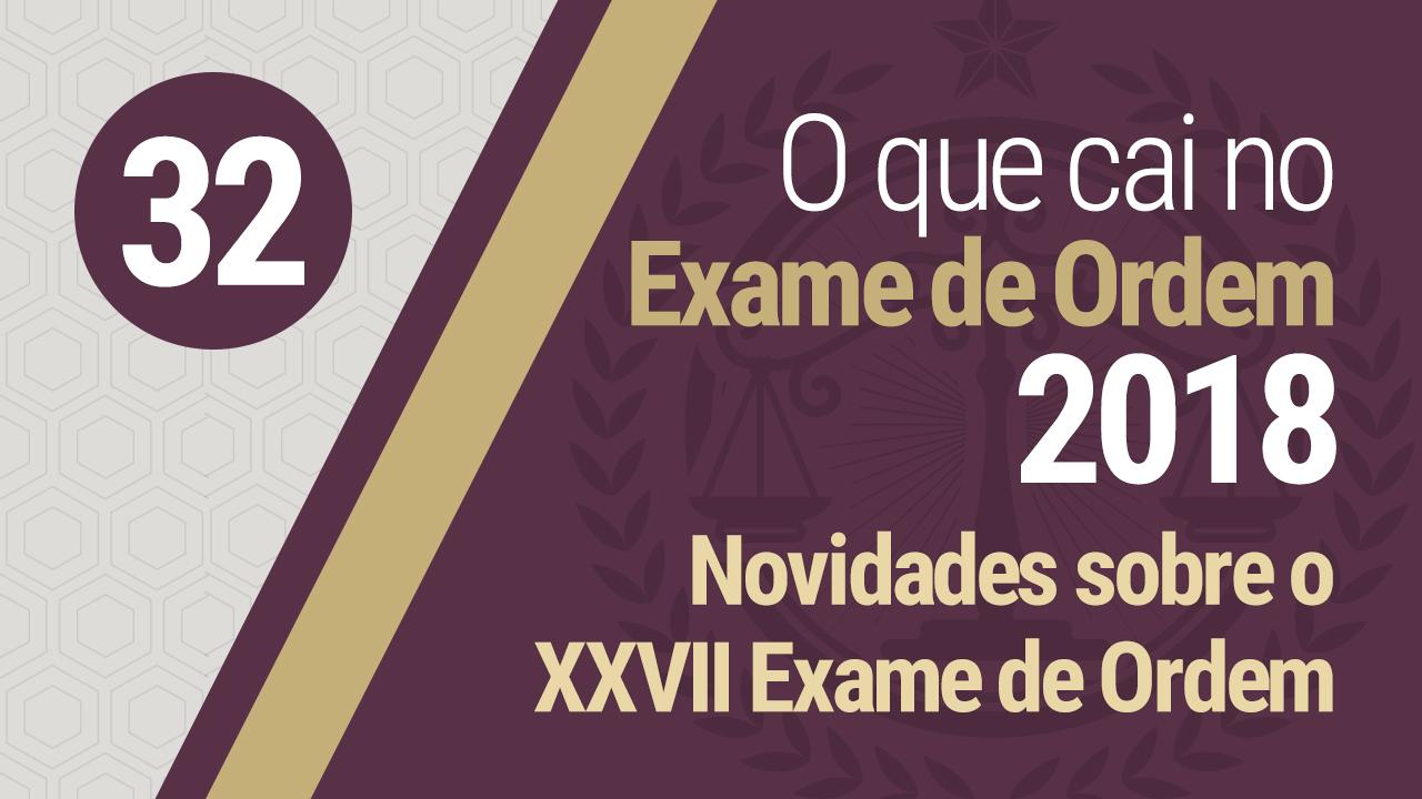 Novidades sobre o XXVII Exame de Ordem