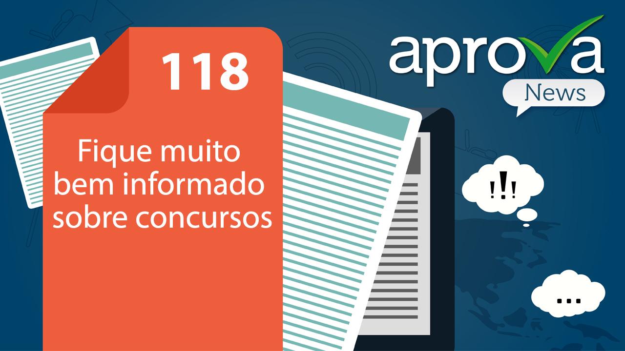 Aprova News 118 - SEFAZ RS, ALBA, AL GO, PRF, IBGE