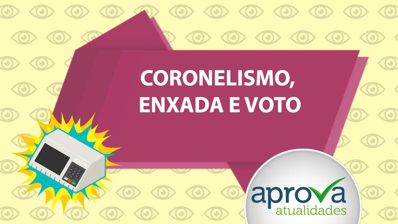 Aprova Atualidades 101 - Coronelismo, Enxada e Voto