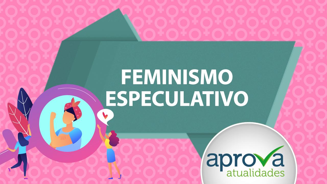 Aprova Atualidades 104 - Feminismo Especulativo