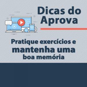 Dica do Aprova: Pratique exercícios e mantenha uma boa memória