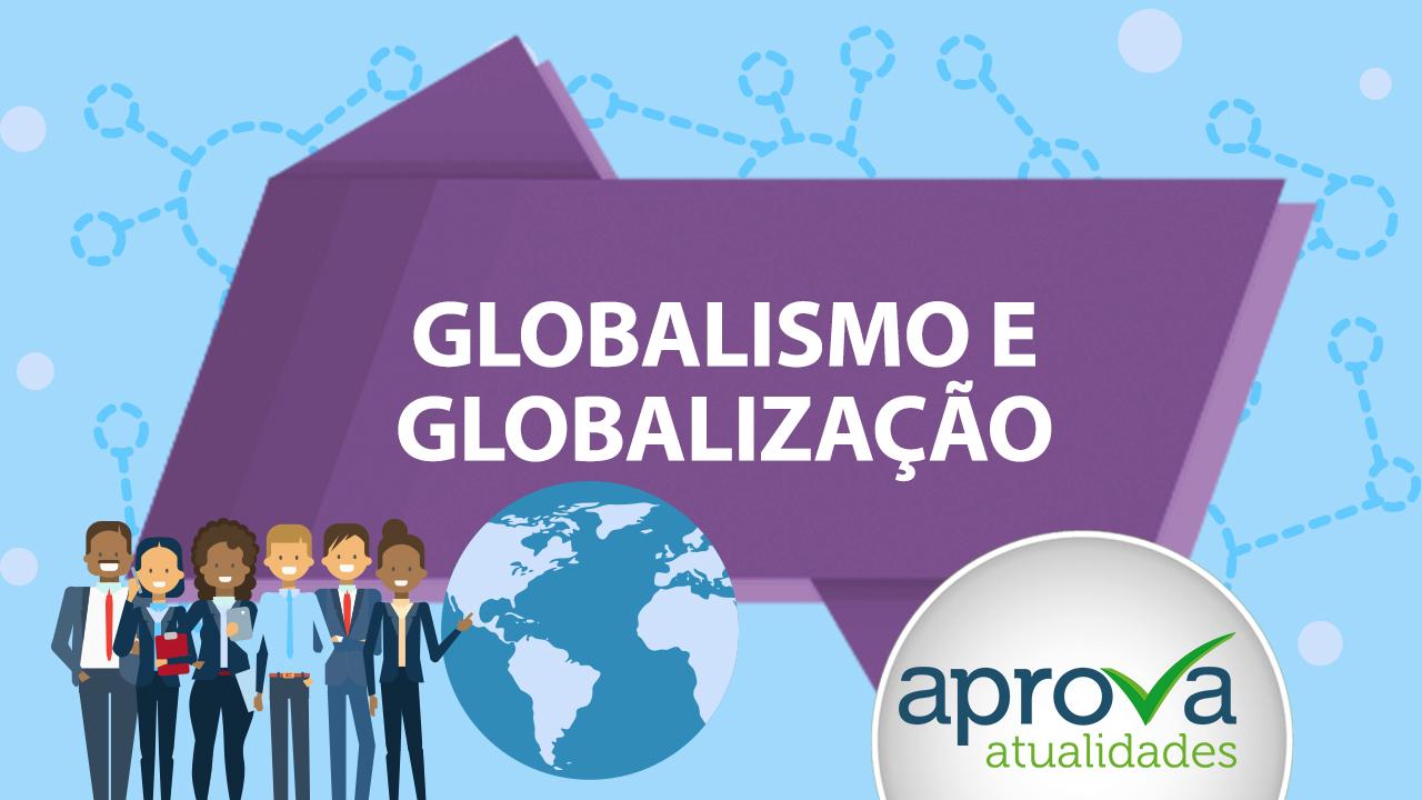 Aprova Atualidades 105 - Globalismo e Globalização