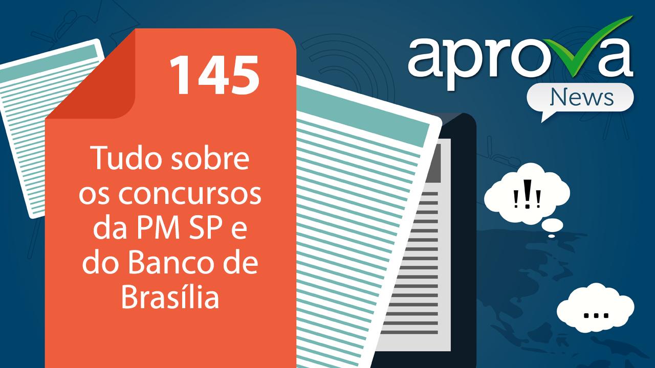 Aprova News 145 - DETRAN SP, PM SP, UFPE, BRB